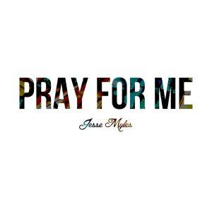 JesseMyles_PrayForMe