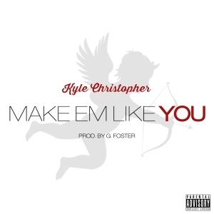 KyleChristopher_MakeEmLikeYou