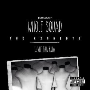 The Kxnnedys ft. Vee Tha Rula - Whole Squad