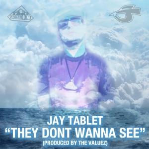 JayTablet_TheyDontWannaSee