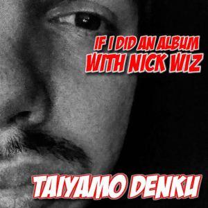 TaiyamoDenku_IfIDidAnAlbumWithNickWiz