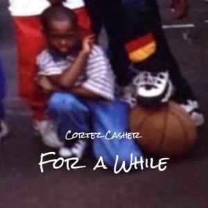 CortezCasher_ForAWhile